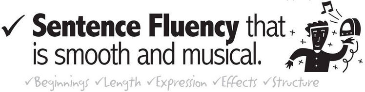 Sentence Fluency that is smooth and musical beginnings length expression effects structure